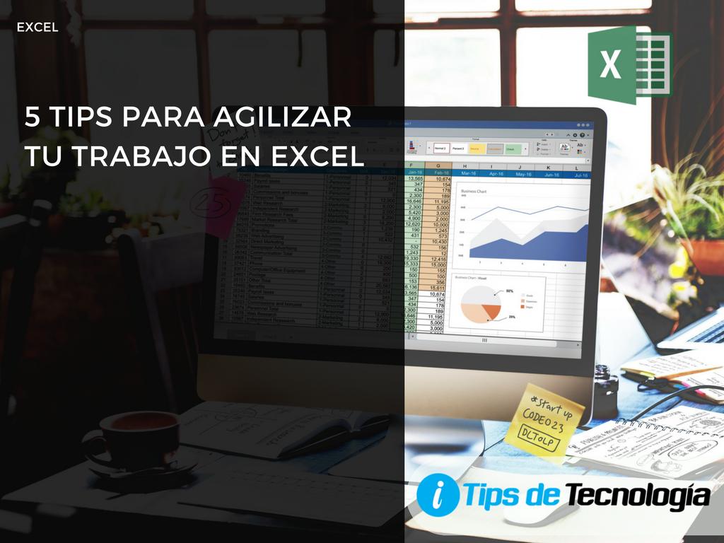 5 tips para agilizar tu trabajo en Excel