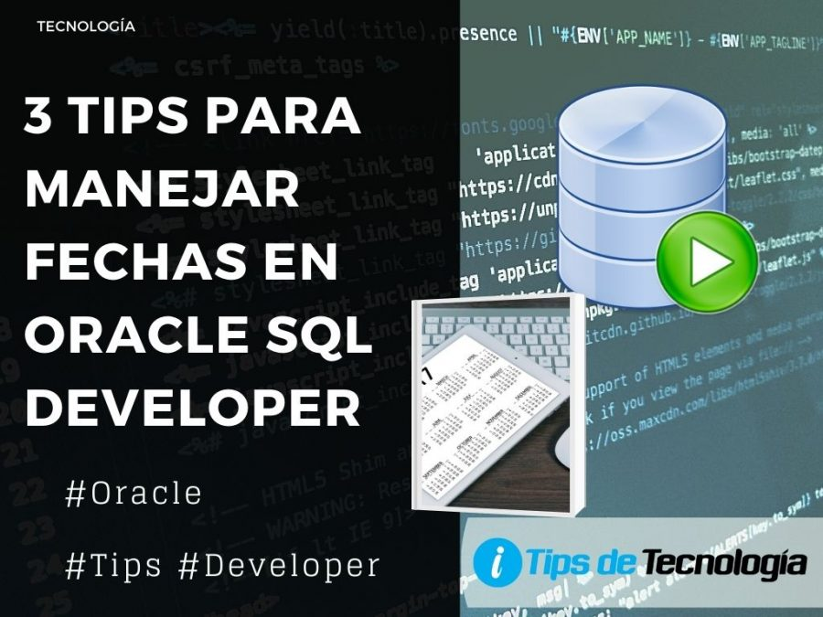 3 tips para manejar fecha en Oracle SQL Developer